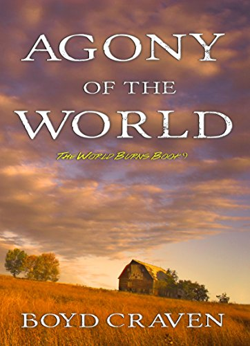Agony Of The World: A Post-Apocalyptic Story (The World Burns Book 9) by [Craven III,Boyd]