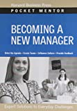 Becoming a New Manager: Expert Solutions to Everyday Challenges (Pocket Mentor), , 1422125076