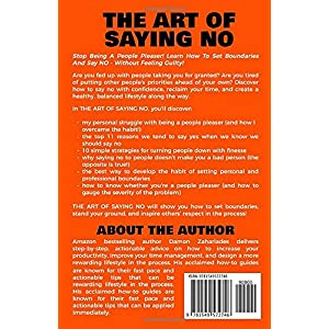 The Art Of Saying NO: How To Stand Your Ground, Reclaim Your Time And Energy, And Refuse To Be Taken For Granted (Without Feeling Guilty!) Paperback – 23 Aug. 2017