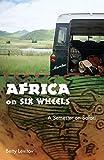 Africa on Six Wheels: A Semester on Safari