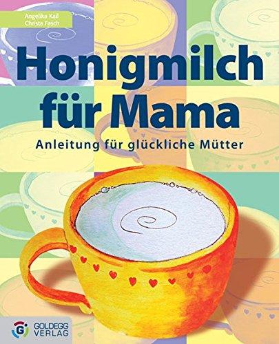 Honigmilch für Mama: Anleitung für glückliche Mütter