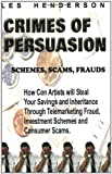 Crimes of Persuasion: Schemes, Scams, Frauds. How con artists will steal your savings and inheritance through telemarketing fraud, investment schemes and internet consumer scams.