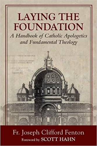 Laying the foundation a handbook of catholic apologetics and laying the foundation a handbook of catholic apologetics and fundamental theology joseph clifford fenton 9781941447499 amazon books fandeluxe Images