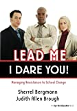 img - for Lead Me, I Dare You!: Managing Resistance to School Change by Sherrel Bergmann (2007-01-26) book / textbook / text book