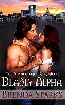 Deadly Alpha (The Alpha Council Chronicles Book 2) by [Sparks, Brenda]