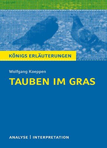 Tauben im Gras von Wolfgang Koeppen.: Textanalyse und Interpretation mit ausführlicher Inhaltsangabe und Abituraufgaben mit Lösungen (Königs Erläuterungen 472) (German Edition)