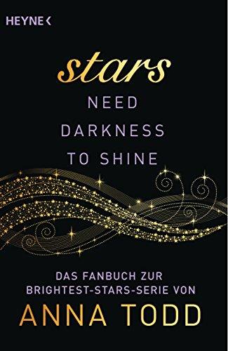 Stars need Darkness to Shine: Das Fanbuch zur Brightest-Stars-Serie von Anna Todd (German Edition)