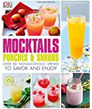 Mocktails, Punches, and Shrubs: Over 80 Nonalcoholic Drinks to Savor and Enjoy