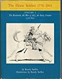 img - for The Horse Soldier 1776-1943, Vol. 1: The Revolution, the War of 1812, the Early Frontier, 1776-1850 book / textbook / text book