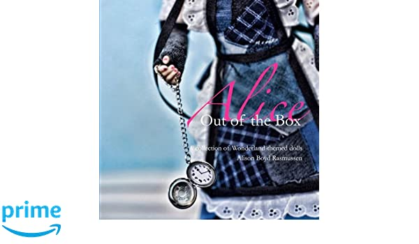 Alice: Out of the Box: A collection of Wonderland-themed dolls ...