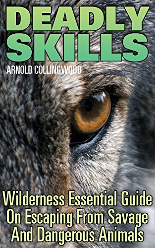 Deadly Skills: Wilderness Essential Guide On Escaping From Savage And Dangerous Animals by [Collingwood, Arnold ]