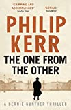 The One From The Other: Bernie Gunther Thriller 4: A Bernie Gunther Mystery (Bernie Gunther Mystery 4)