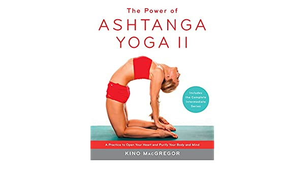 The Power of Ashtanga Yoga II: A Practice to Open Your Heart ...