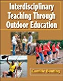 Interdisciplinary Teaching Through Outdoor Education, Camille Bunting, 0736055029