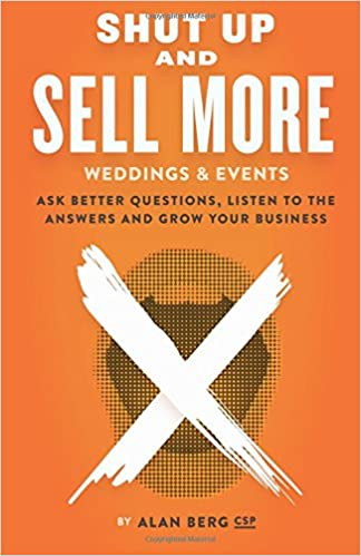Shut Up and Sell More Weddings & Events: Ask better questions