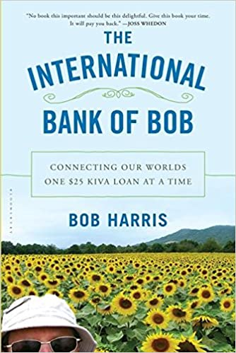 The International Bank of Bob: Connecting Our Worlds One $25 Kiva