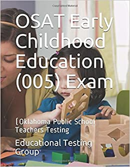 Osat Early Childhood Education 005 Exam Oklahoma Public School