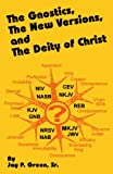 Gnostics, New Versions, and the Diety of Christ, Jay P. Green, 1878442716