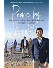 Peace by Chocolate: The Hadhad Family's Remarkable Journey from Syria to Canada