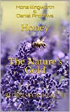 Honey The Nature's Gold: Recipes for Health (Bees' Products Series Book 1)