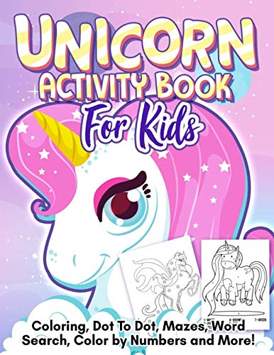 Unicorn Activity Book: A Really Relaxing and Fun Workbook For Kids Ages 4-8 to Practice Early Learning, Coloring, Dot To Dot, Mazes, Word Search and Color by Numbers! -