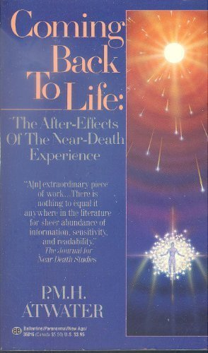 Coming Back to Life:  The After-Effects of the Near-Death Experience (People Coming Back To Life After Death)
