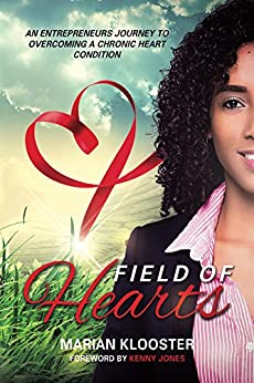 Field of Hearts: An entrepreneurs journey to overcoming a chronic heart condition by [Klooster, Marian]