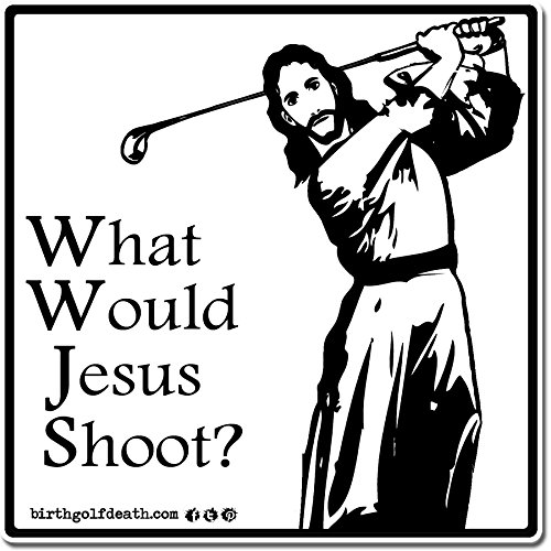 birth.golf.death. Premium Golf Sticker Decal Thick Vinyl UV Laminate for Car Truck Cart Case - What Would Jesus Shoot? ()