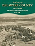 A History of Delaware County, New York: A Catskill Land and Its People, 1797-2007
