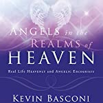 Angels in the Realms of Heaven: The Reality of Angelic Ministry Today  | Kevin Basconi