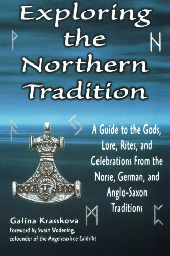 Exploring the Northern Tradition: A Guide to the Gods, Lore, Rites, and Celebrations From the Norse, German, and Anglo-S