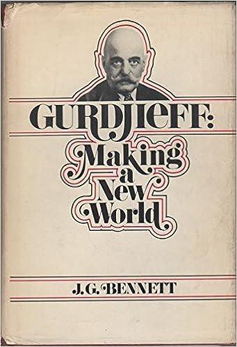 Gurdjieff: Making a New World by John G. Bennett (1973-08-01)