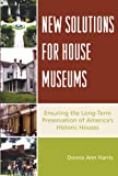 New Solutions for House Museums, Donna Ann Harris, 0759110875