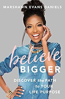Book Cover: Believe Bigger: Discover the Path to Your Life Purpose