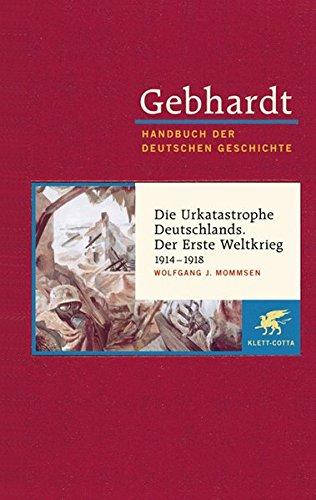 Handbuch der deutschen Geschichte in 24 Bänden. Bd.17: Die Urkatastrophe Deutschlands. Der Erste Weltkrieg (1914-1918) Gebundenes Buch – April 2004 Wolfgang Mommsen 3608600175 NU-KAQ-00734963 Geschichte / 20. Jahrhundert