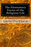 The Elementary Forms of the Religious Life, Émile Durkheim, 1497332206