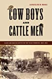 Cow Boys and Cattle Men : Class and Masculinities on the Texas Frontier, 1865-1900, Moore, Jacqueline M., 0814763413