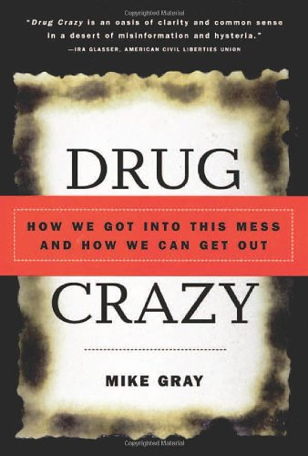 Drug Crazy: How We Got Into This Mess and How We Can Get Out (2000) (Book) written by Mike Gray