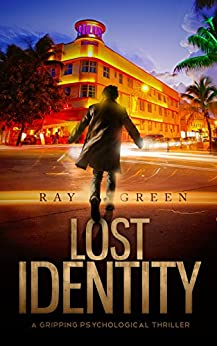 Lost Identity: A Gripping Psychological Thriller (The Identity Thrillers Book 1) by [Green, Ray]