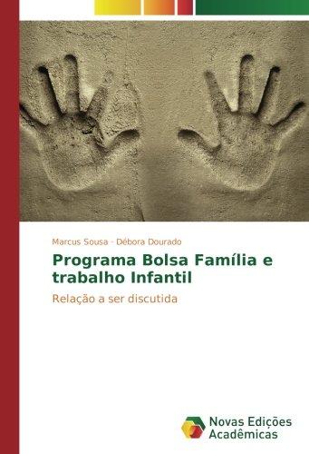 Programa Bolsa Famlia e trabalho Infantil: Relao a ser discutida (Portuguese Edition)