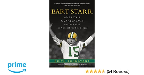 Bart Starr  America s Quarterback and the Rise of the National Football  League  Keith Dunnavant  9781250016249  Amazon.com  Books 04714c795