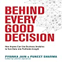 Behind Every Good Decision: How Anyone Can Use Business Analytics to Turn Data into Profitable Insight Audiobook by Piyanka Jain, Puneet Sharma Narrated by Karen Saltus