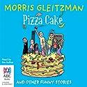 Pizza Cake Audiobook by Morris Gleitzman Narrated by Morris Gleitzman