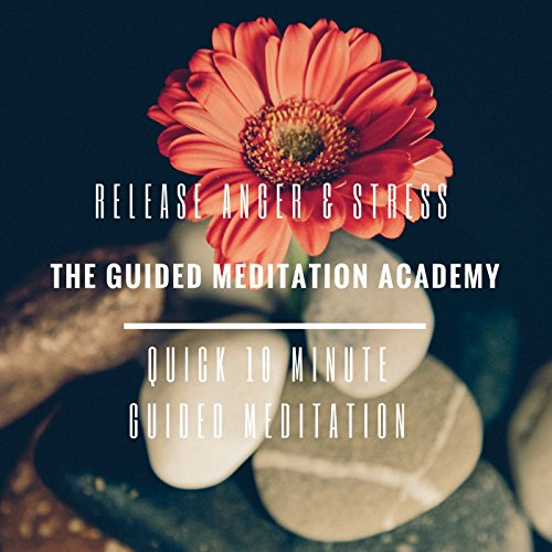 Quick 10 Minute Guided Meditation For Releasing Anger And