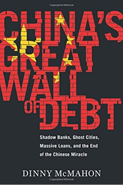 Chinas Great Wall of Debt: Shadow Banks, Ghost Cities, Massive Loans, and the End of the Chinese Miracle: Amazon.es: McMahon, Dinny: Libros en idiomas extranjeros
