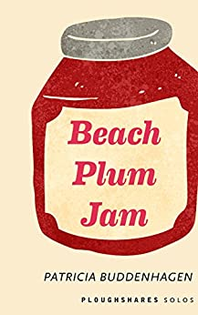 Beach Plum Jam: Ploughshares Solos by [Buddenhagen, Patricia G.]