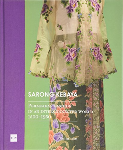 Ethnic Costumes In Singapore (Sarong Kebaya: Peranakan Fashion in an Interconnected World, 1500-1950)