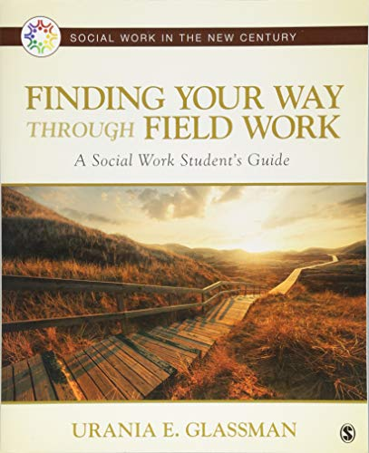 Finding Your Way Through Field Work: A Social Work Student's Guide (Social Work in the New Century)