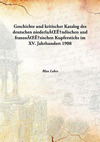 Download Geschichte und kritischer Katalog des deutschen niederländischen und französischen Kupferstichs im XV. Jahrhundert 1908 [Hardcover] PDF