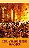 Der verheissene Erlöser: Messianische Prophetie, ihre Erfüllung und ihre historische Echtheit